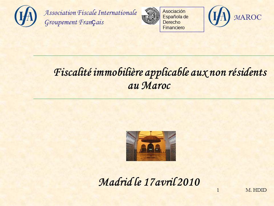 M. HDID Association Fiscale Internationale Groupement Fran ç ais Asociación Española de Derecho Financiero M AROC 1 Fiscalité immobilière applicable a