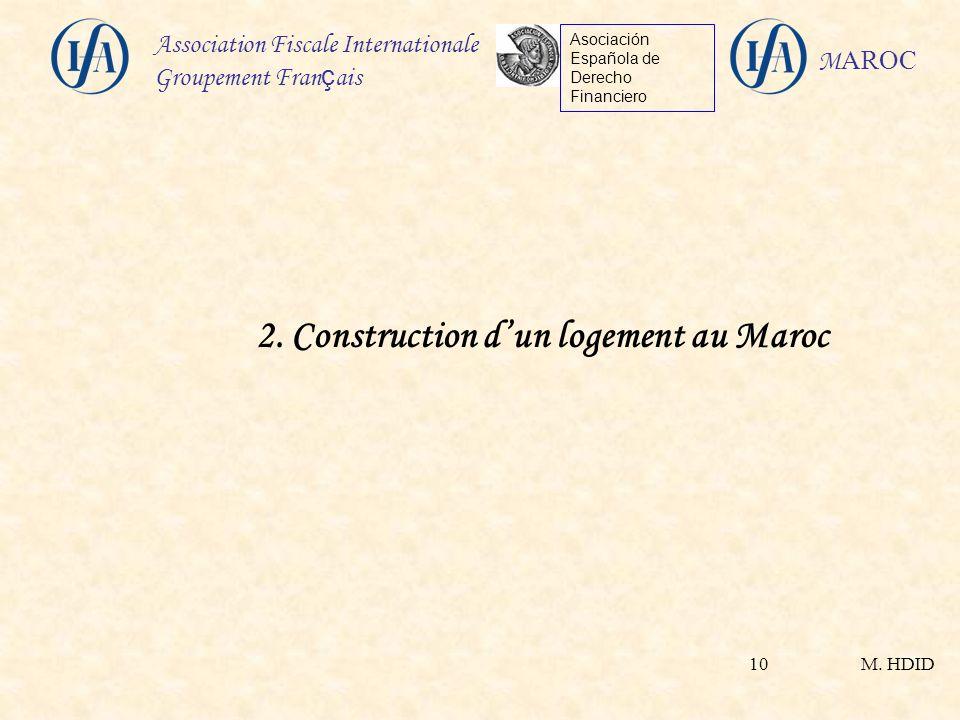M. HDID Association Fiscale Internationale Groupement Fran ç ais Asociación Española de Derecho Financiero M AROC 10 2. Construction dun logement au M