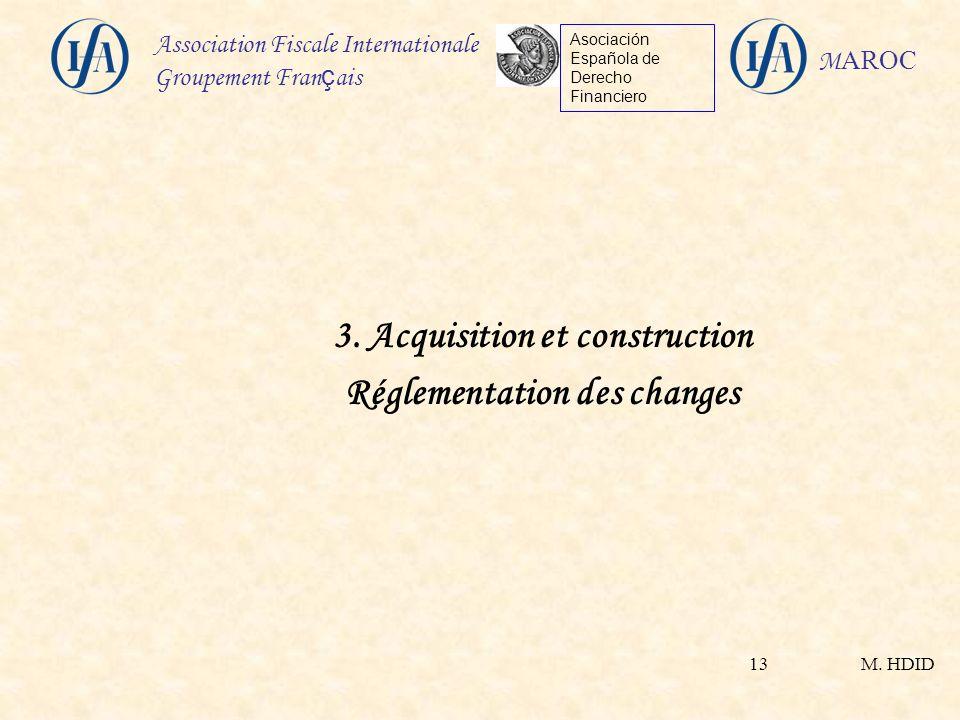 M. HDID Association Fiscale Internationale Groupement Fran ç ais Asociación Española de Derecho Financiero M AROC 13 3. Acquisition et construction Ré