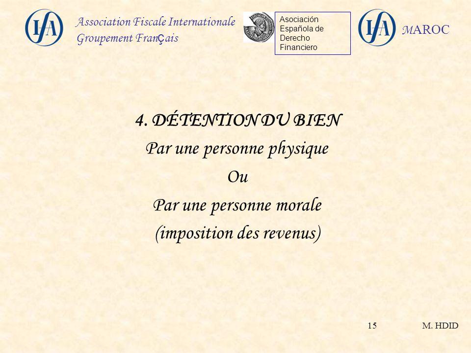 M. HDID Association Fiscale Internationale Groupement Fran ç ais Asociación Española de Derecho Financiero M AROC 15 4. DÉTENTION DU BIEN Par une pers
