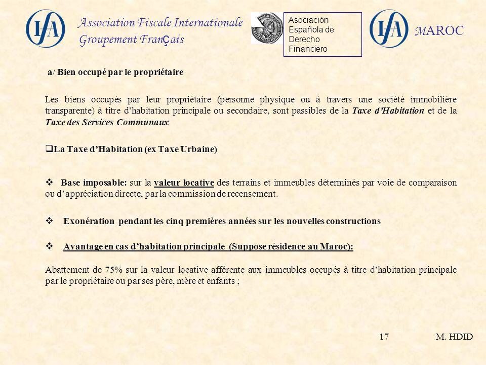 M. HDID Association Fiscale Internationale Groupement Fran ç ais Asociación Española de Derecho Financiero M AROC 17 a/ Bien occupé par le propriétair
