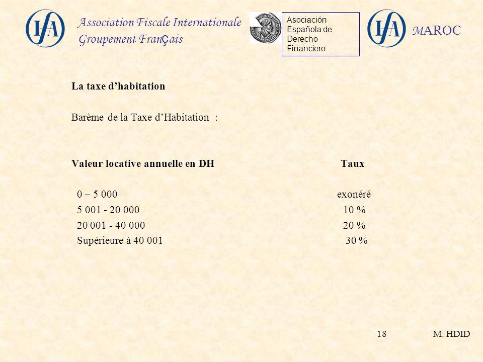 M. HDID Association Fiscale Internationale Groupement Fran ç ais Asociación Española de Derecho Financiero M AROC 18 La taxe dhabitation Barème de la