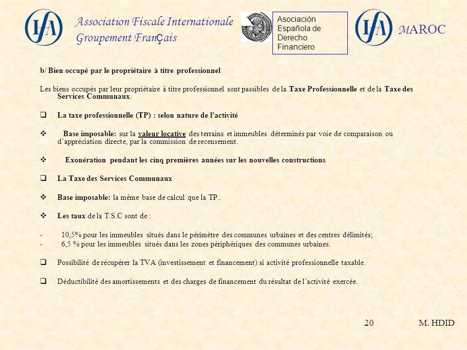 M. HDID Association Fiscale Internationale Groupement Fran ç ais Asociación Española de Derecho Financiero M AROC 20 b/ Bien occupé par le propriétair