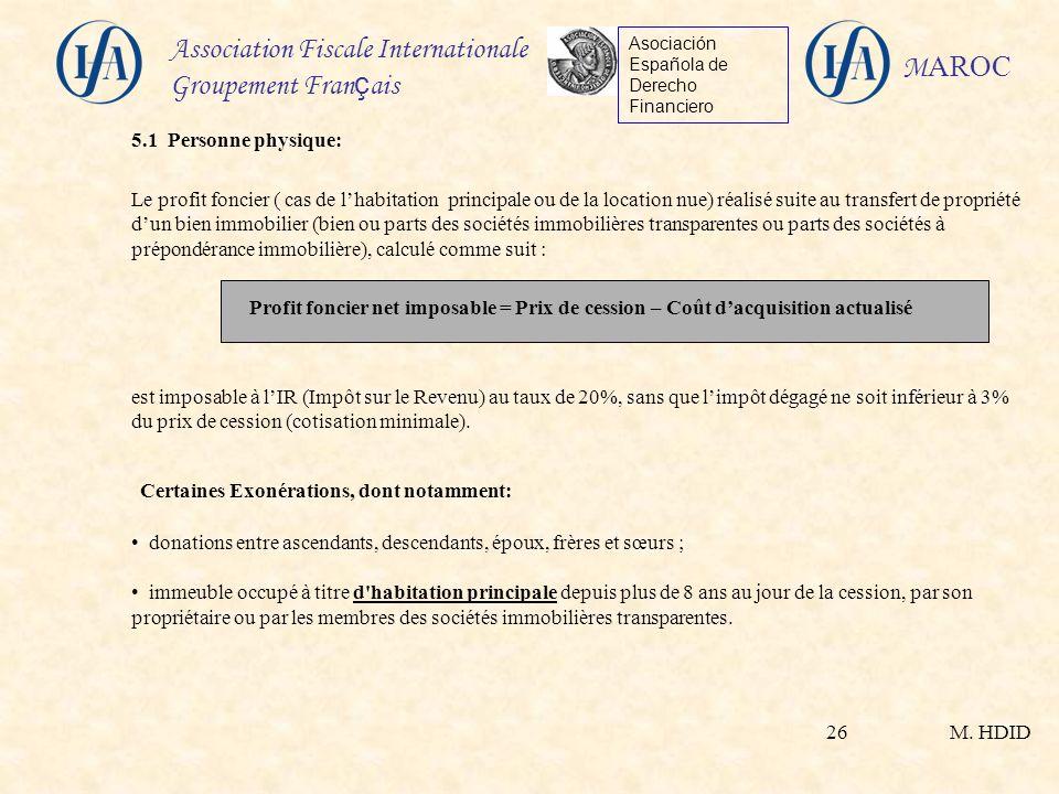 M. HDID Association Fiscale Internationale Groupement Fran ç ais Asociación Española de Derecho Financiero M AROC 26 5.1 Personne physique: Le profit