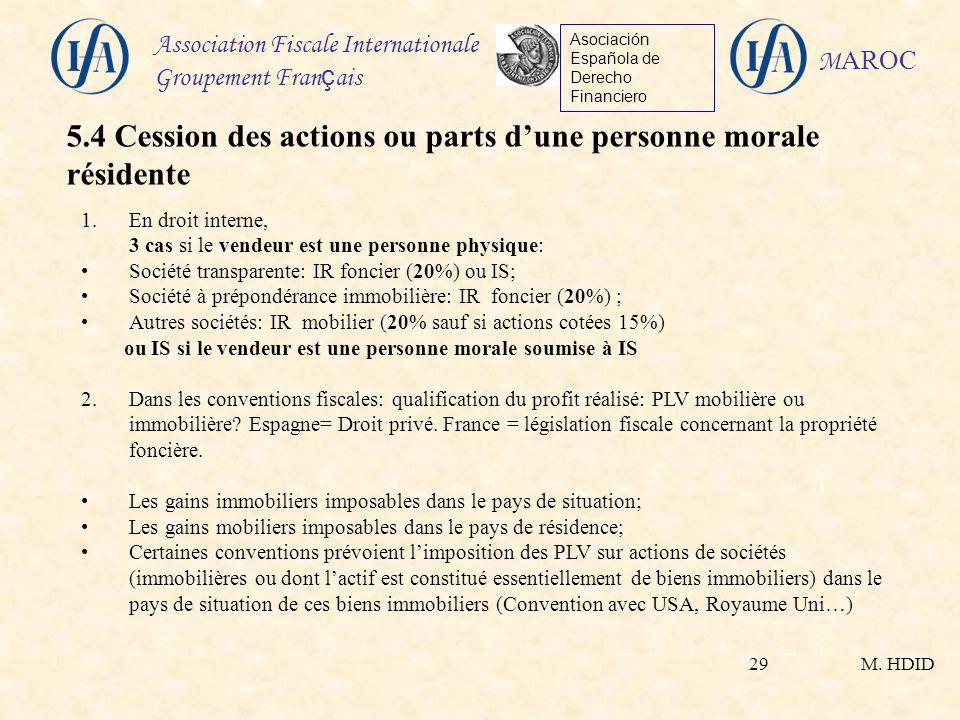 M. HDID Association Fiscale Internationale Groupement Fran ç ais Asociación Española de Derecho Financiero M AROC 29 1.En droit interne, 3 cas si le v