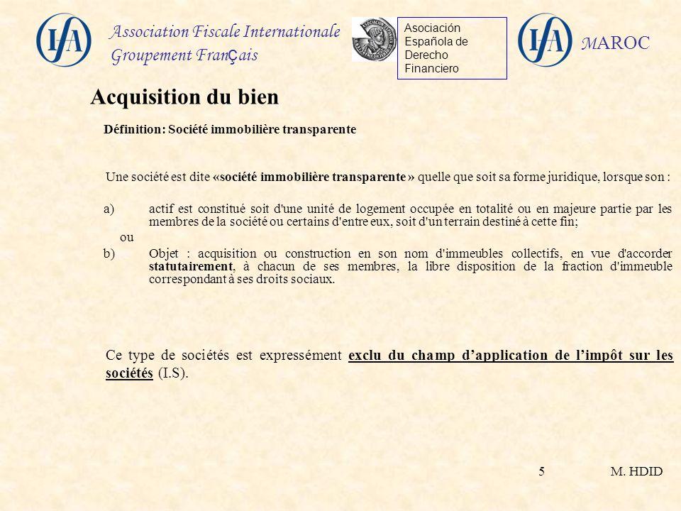 M. HDID Association Fiscale Internationale Groupement Fran ç ais Asociación Española de Derecho Financiero M AROC 5 Définition: Société immobilière tr
