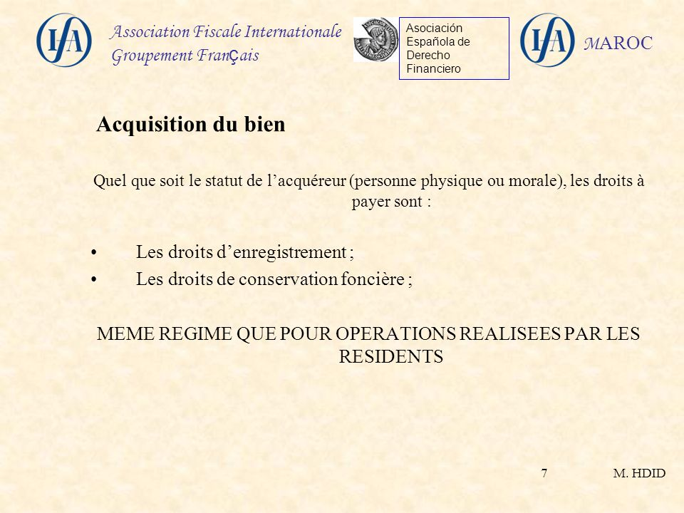 M. HDID Association Fiscale Internationale Groupement Fran ç ais Asociación Española de Derecho Financiero M AROC 7 Quel que soit le statut de lacquér