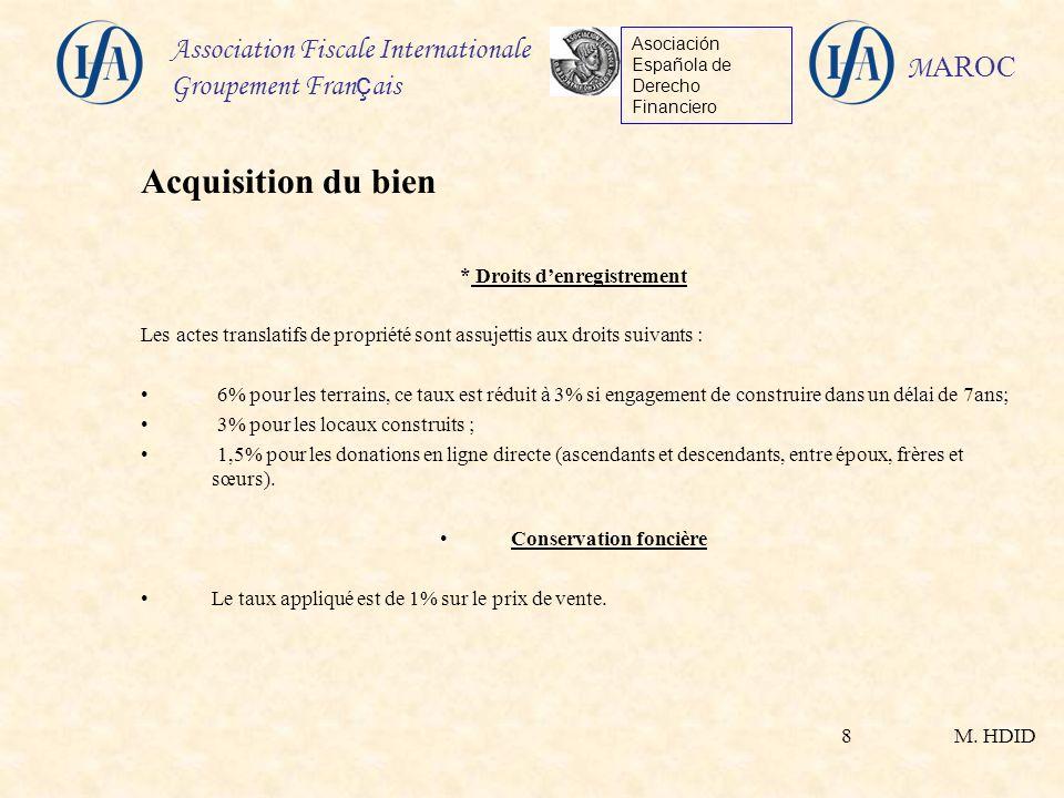 M. HDID Association Fiscale Internationale Groupement Fran ç ais Asociación Española de Derecho Financiero M AROC 8 * Droits denregistrement Les actes