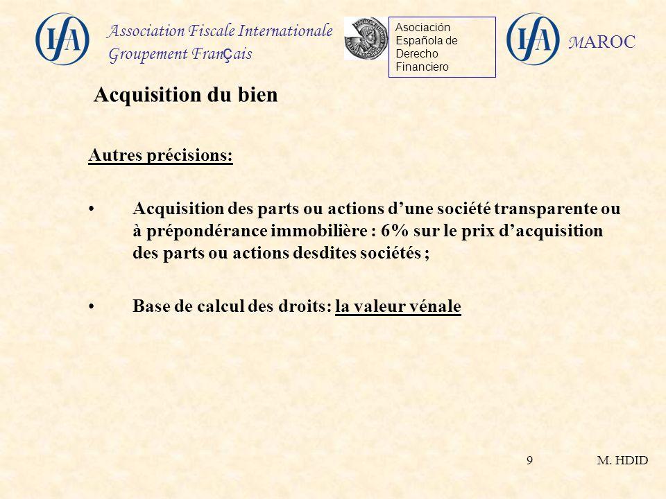 M. HDID Association Fiscale Internationale Groupement Fran ç ais Asociación Española de Derecho Financiero M AROC 9 Autres précisions: Acquisition des