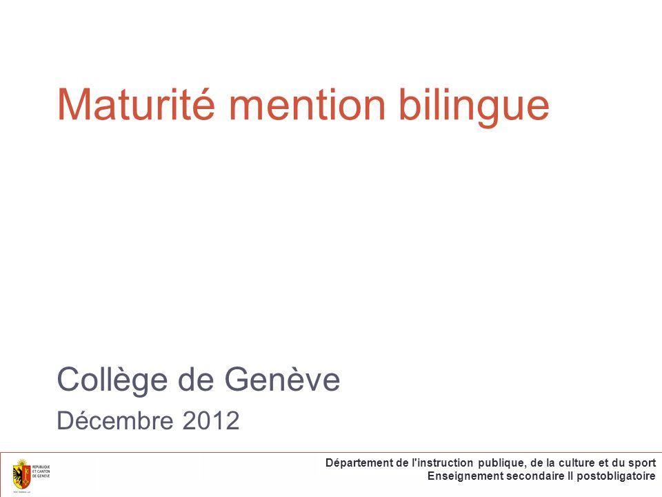 Deux modèles … par enseignement dans la langue choisie Une partie des cours est donnée dans la langue choisie … par séjours linguistiques et scolaires Une partie du cursus est effectuée dans une autre région linguistique Département de l instruction publique, de la culture et du sport Enseignement secondaire II postobligatoire Collège de Genève