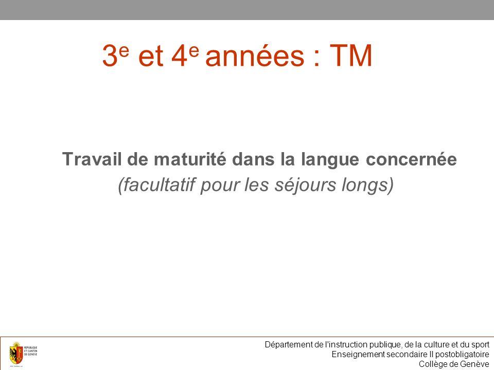 3 e et 4 e années : TM Travail de maturité dans la langue concernée (facultatif pour les séjours longs) Département de l instruction publique, de la culture et du sport Enseignement secondaire II postobligatoire Collège de Genève