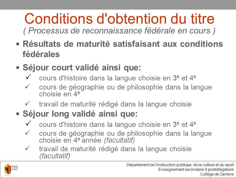 Conditions d'obtention du titre ( Processus de reconnaissance fédérale en cours ) Résultats de maturité satisfaisant aux conditions fédérales Séjour c