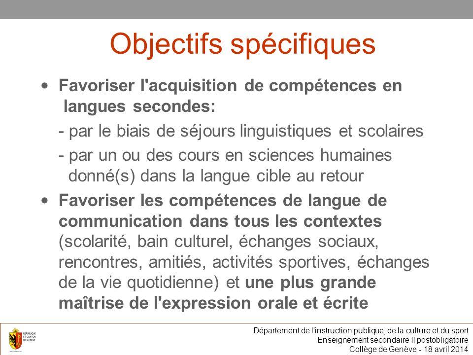 Objectifs spécifiques Favoriser l'acquisition de compétences en langues secondes: - par le biais de séjours linguistiques et scolaires - par un ou des