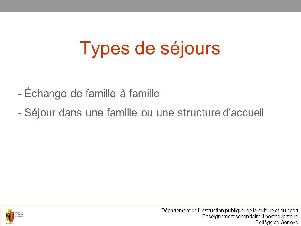 Types de séjours - Échange de famille à famille - Séjour dans une famille ou une structure d accueil Département de l instruction publique, de la culture et du sport Enseignement secondaire II postobligatoire Collège de Genève