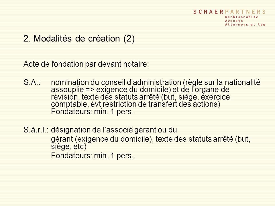 2. Modalités de création (2) Acte de fondation par devant notaire: S.A.:nomination du conseil dadministration (règle sur la nationalité assouplie => e