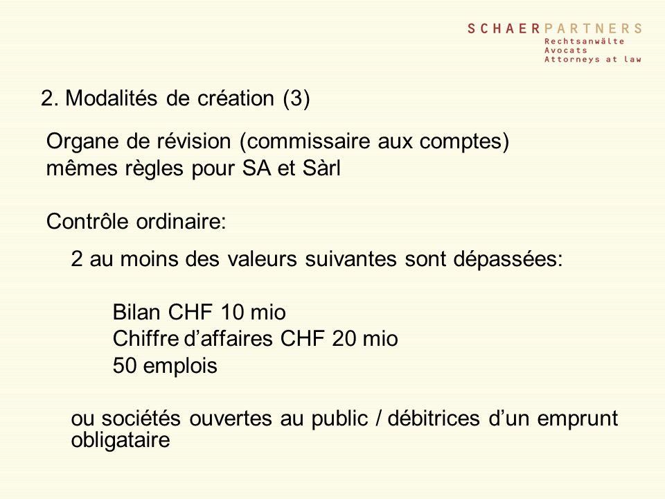 2. Modalités de création (3) Organe de révision (commissaire aux comptes) mêmes règles pour SA et Sàrl Contrôle ordinaire: 2 au moins des valeurs suiv