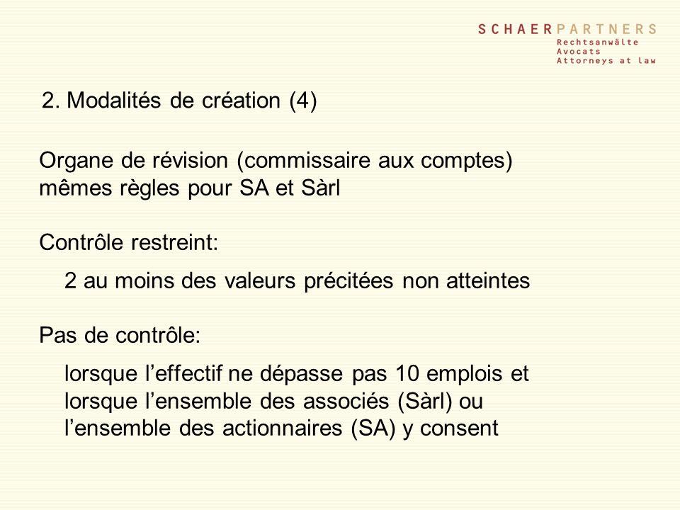 2. Modalités de création (4) Organe de révision (commissaire aux comptes) mêmes règles pour SA et Sàrl Contrôle restreint: 2 au moins des valeurs préc