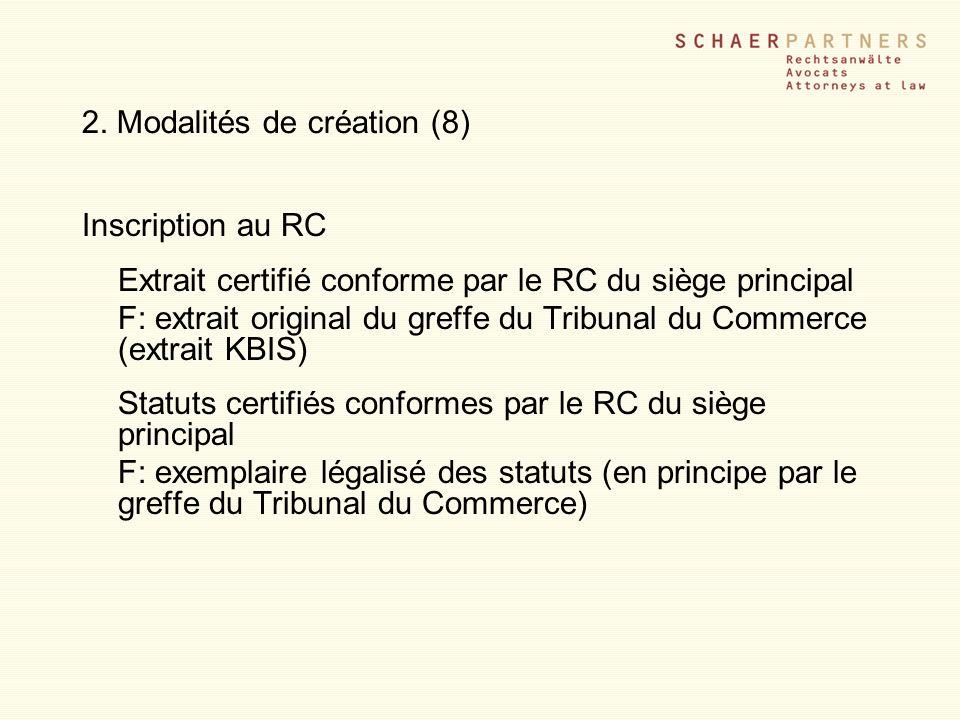 2. Modalités de création (8) Inscription au RC Extrait certifié conforme par le RC du siège principal F: extrait original du greffe du Tribunal du Com