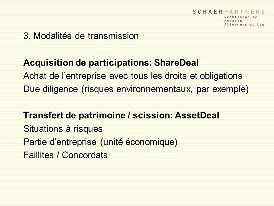 3. Modalités de transmission Acquisition de participations: ShareDeal Achat de lentreprise avec tous les droits et obligations Due diligence (risques