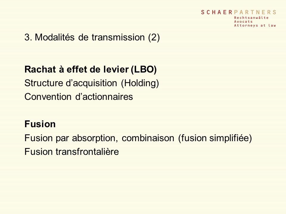 3. Modalités de transmission (2) Rachat à effet de levier (LBO) Structure dacquisition (Holding) Convention dactionnaires Fusion Fusion par absorption
