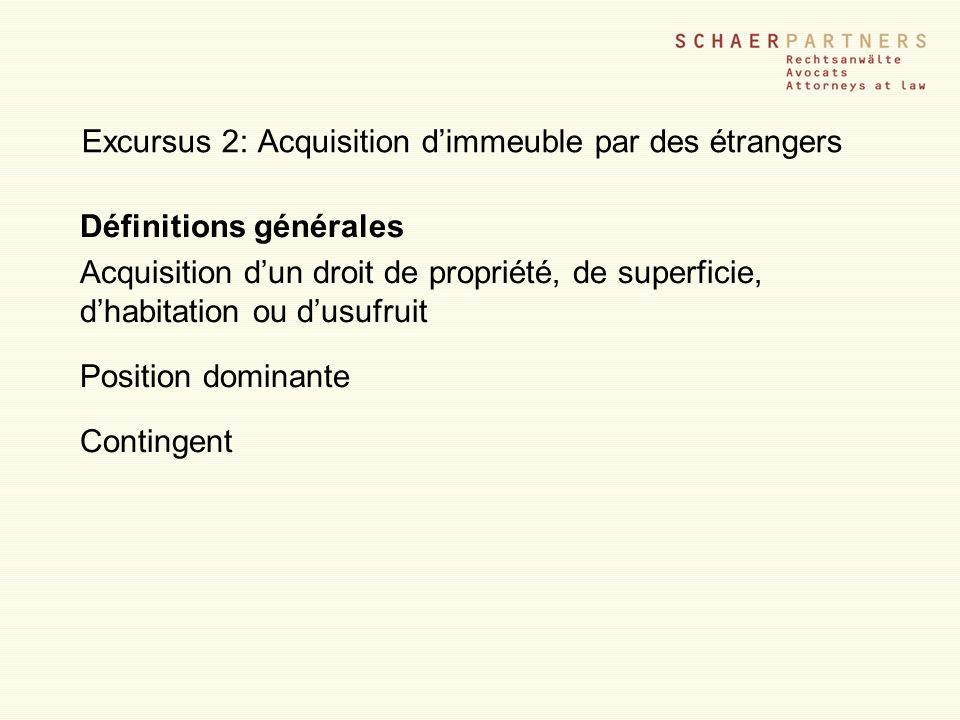 Excursus 2: Acquisition dimmeuble par des étrangers Définitions générales Acquisition dun droit de propriété, de superficie, dhabitation ou dusufruit