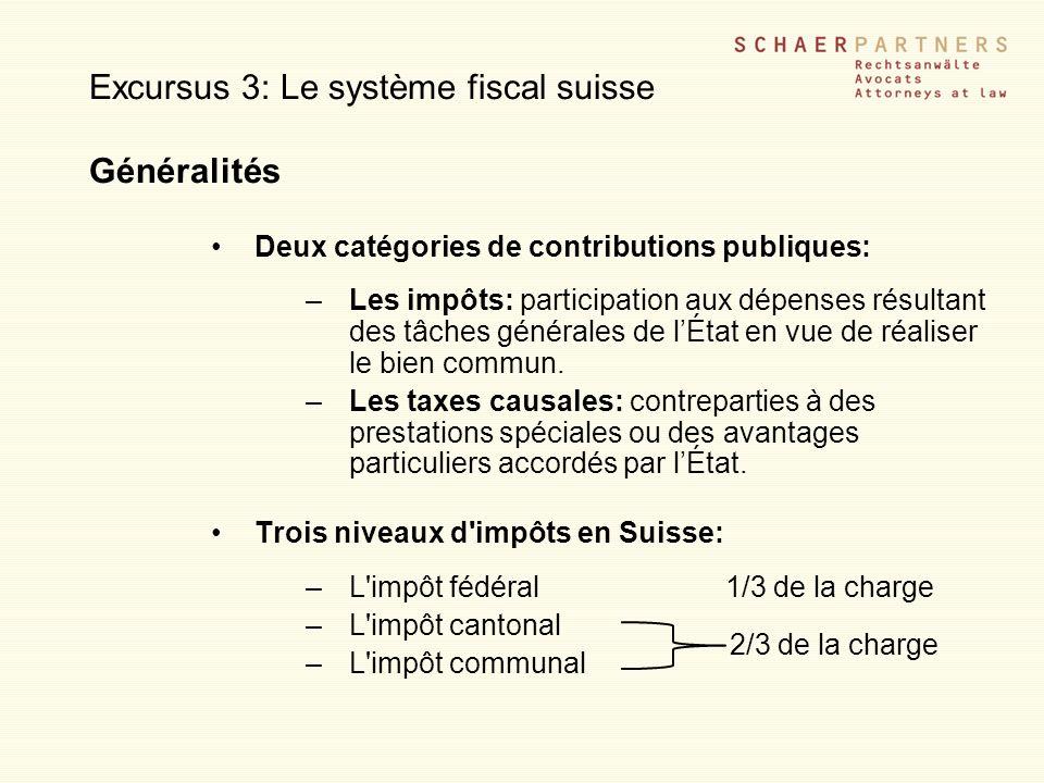 Excursus 3: Le système fiscal suisse Généralités Deux catégories de contributions publiques: –Les impôts: participation aux dépenses résultant des tâc