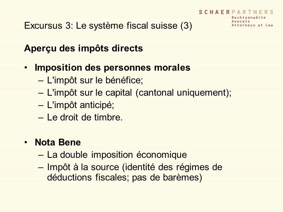 Excursus 3: Le système fiscal suisse (3) Aperçu des impôts directs Imposition des personnes morales –L'impôt sur le bénéfice; –L'impôt sur le capital