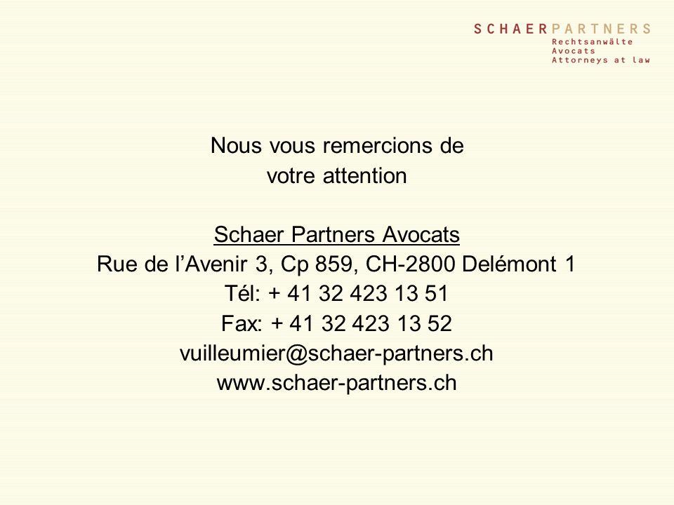 Nous vous remercions de votre attention Schaer Partners Avocats Rue de lAvenir 3, Cp 859, CH-2800 Delémont 1 Tél: + 41 32 423 13 51 Fax: + 41 32 423 1