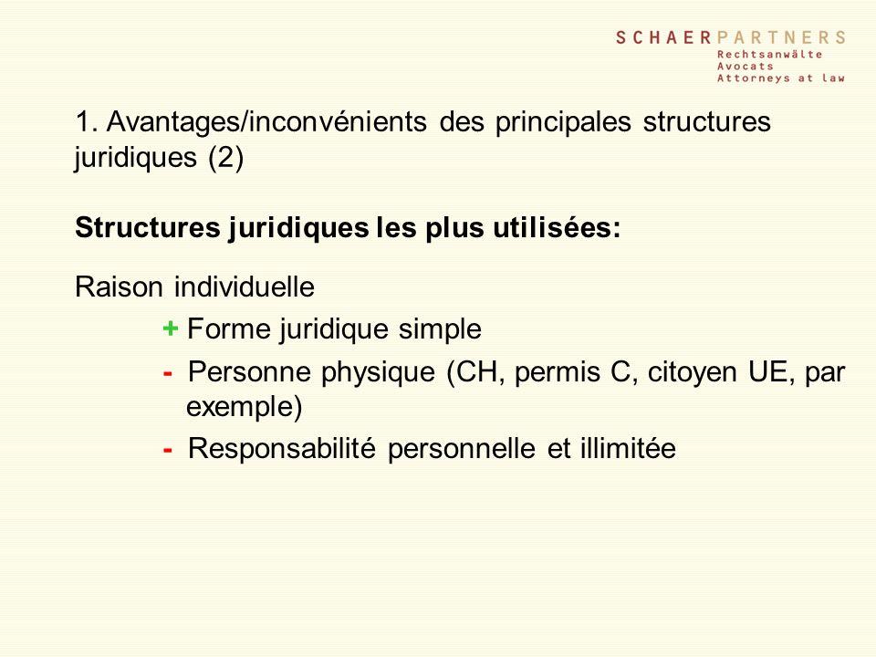 1. Avantages/inconvénients des principales structures juridiques (2) Structures juridiques les plus utilisées: Raison individuelle + Forme juridique s