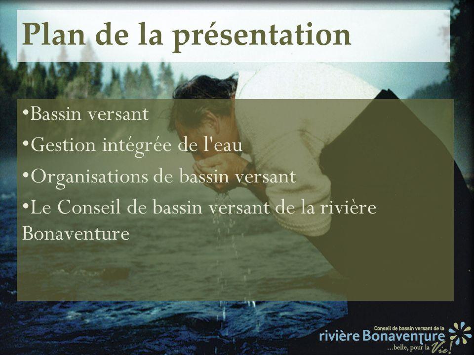Plan de la présentation Bassin versant Gestion intégrée de l'eau Organisations de bassin versant Le Conseil de bassin versant de la rivière Bonaventur
