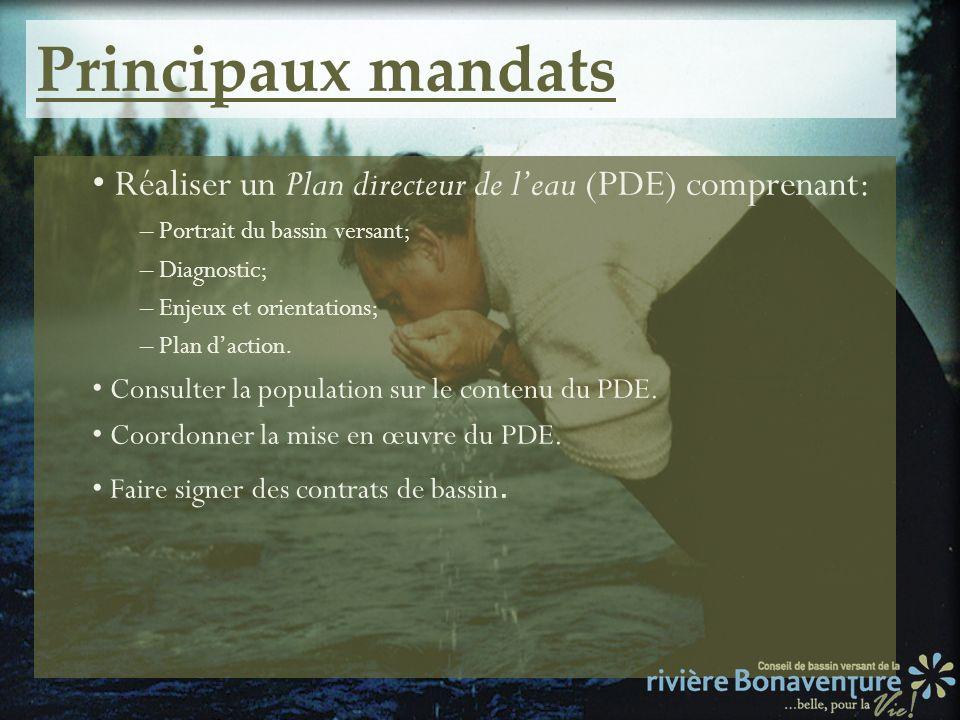Principaux mandats Réaliser un Plan directeur de leau (PDE) comprenant: – Portrait du bassin versant; – Diagnostic; – Enjeux et orientations; – Plan d