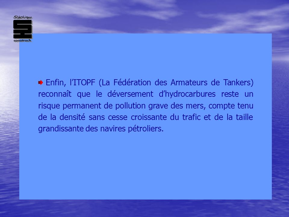 Enfin, lITOPF (La Fédération des Armateurs de Tankers) reconnaît que le déversement dhydrocarbures reste un risque permanent de pollution grave des me