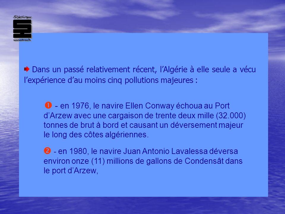 - en 1988, le navire Oued Guetrini déversa quelques vingt cinq (25) tonnes de bitume au port dAlger, - en 1989, le De Laware explosa à Quai, causant une pollution du plan deau dArzew, - en 1992, le navire Acina, suite à un incendie à bord, déversa du condensât au port dArzew.