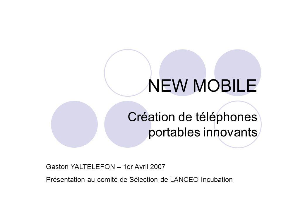 Création de téléphones portables innovants NEW MOBILE Gaston YALTELEFON – 1er Avril 2007 Présentation au comité de Sélection de LANCEO Incubation