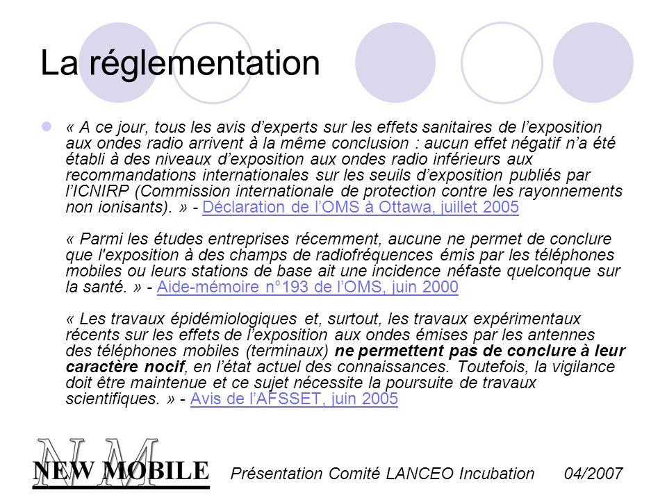 Présentation Comité LANCEO Incubation 04/2007 La réglementation « A ce jour, tous les avis dexperts sur les effets sanitaires de lexposition aux ondes