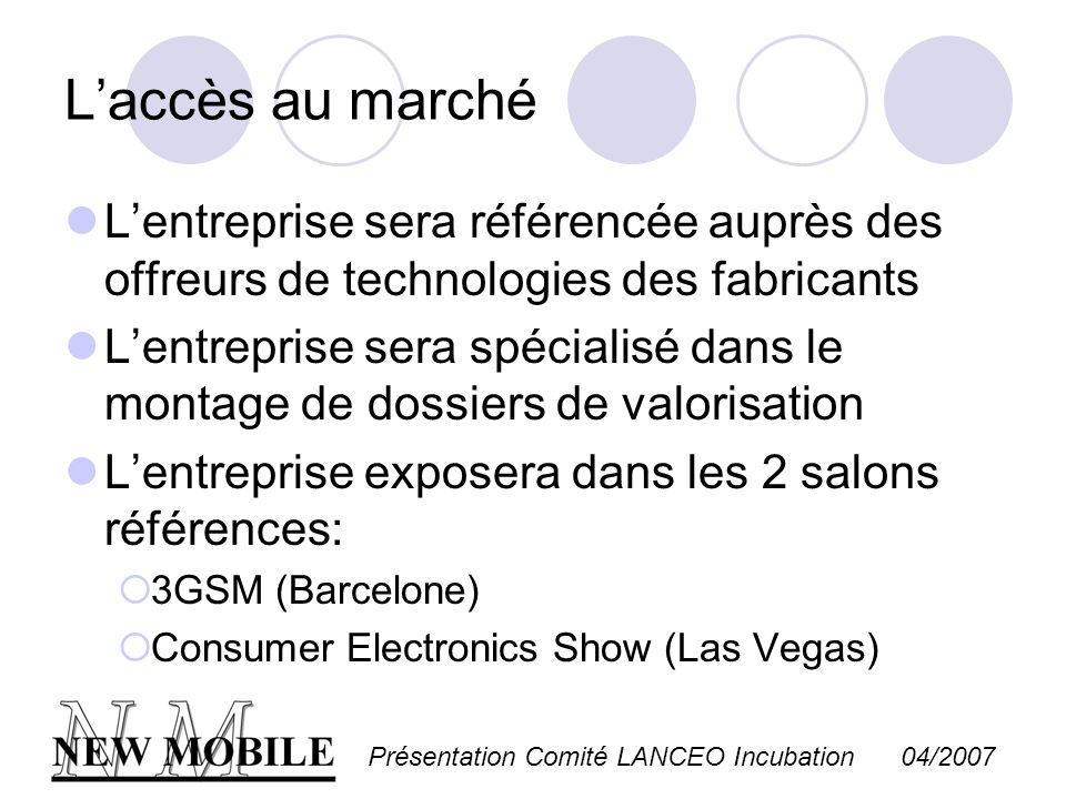 Présentation Comité LANCEO Incubation 04/2007 Laccès au marché Lentreprise sera référencée auprès des offreurs de technologies des fabricants Lentrepr
