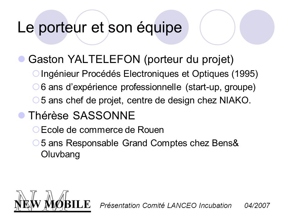 Présentation Comité LANCEO Incubation 04/2007 Le porteur et son équipe Gaston YALTELEFON (porteur du projet) Ingénieur Procédés Electroniques et Optiq