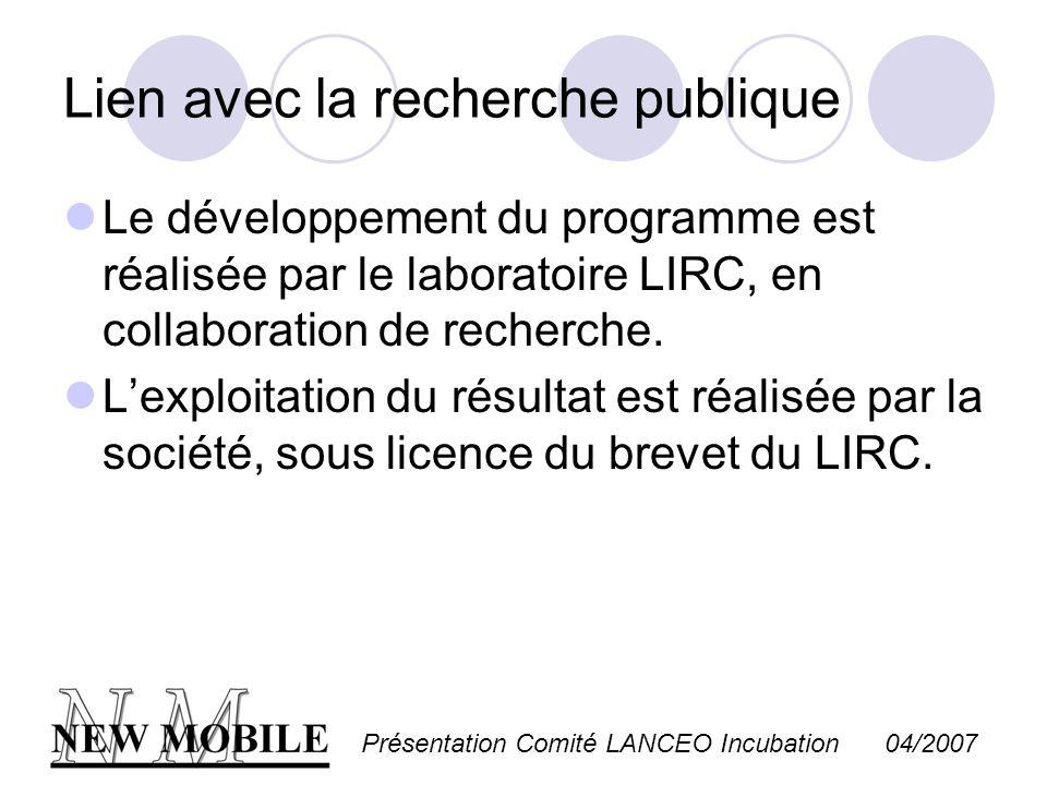 Présentation Comité LANCEO Incubation 04/2007 Lien avec la recherche publique Le développement du programme est réalisée par le laboratoire LIRC, en c