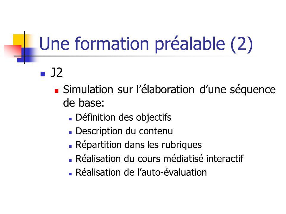Une formation préalable (2) J2 Simulation sur lélaboration dune séquence de base: Définition des objectifs Description du contenu Répartition dans les rubriques Réalisation du cours médiatisé interactif Réalisation de lauto-évaluation