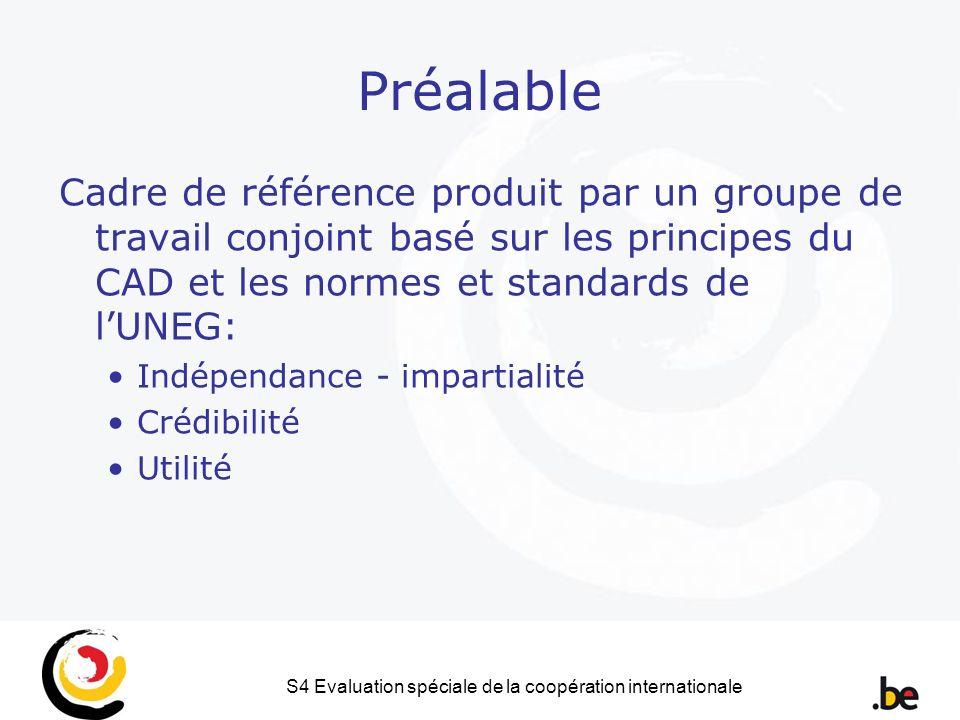 S4 Evaluation spéciale de la coopération internationale Préalable Cadre de référence produit par un groupe de travail conjoint basé sur les principes du CAD et les normes et standards de lUNEG: Indépendance - impartialité Crédibilité Utilité