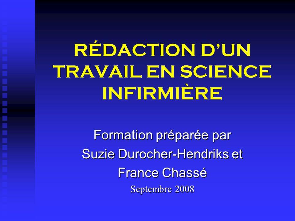 RÉDACTION DUN TRAVAIL EN SCIENCE INFIRMIÈRE Formation préparée par Suzie Durocher-Hendriks et France Chassé Septembre 2008