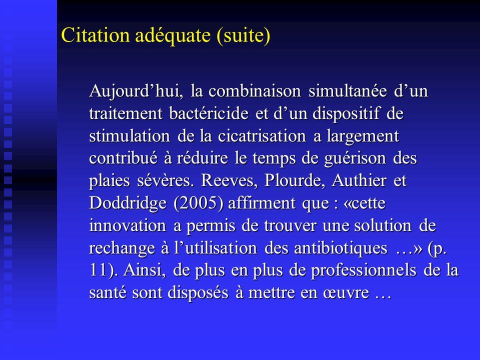 Citation adéquate (suite) Aujourdhui, la combinaison simultanée dun traitement bactéricide et dun dispositif de stimulation de la cicatrisation a larg