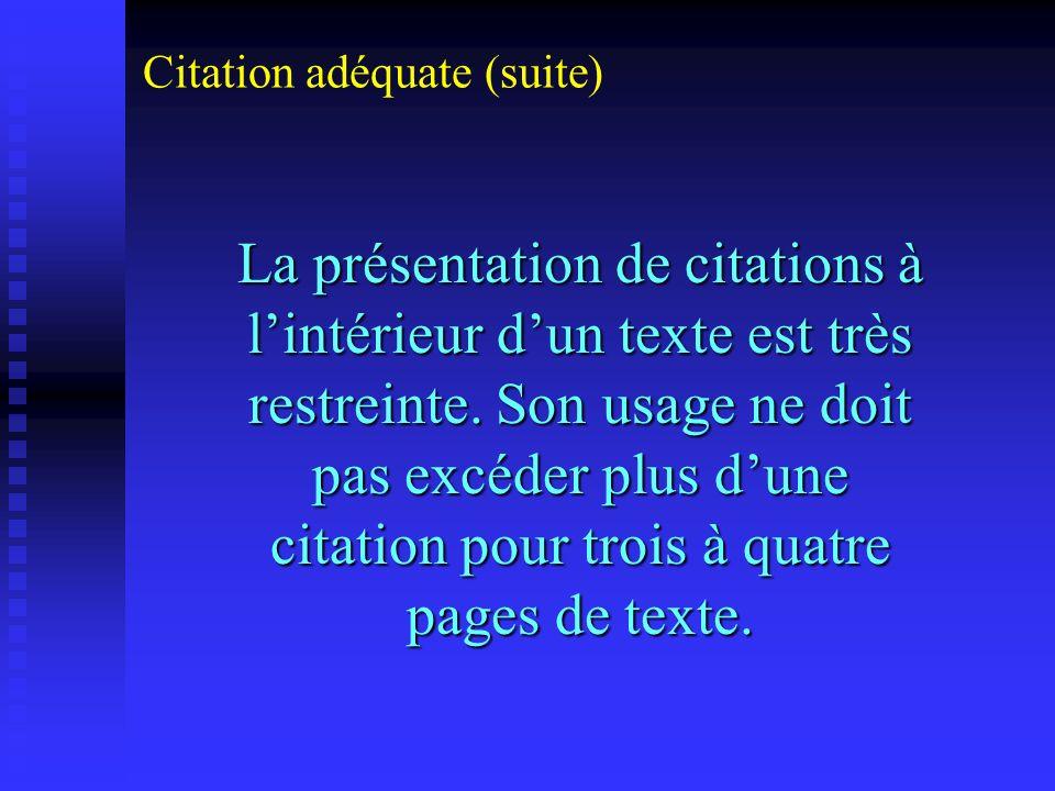 La présentation de citations à lintérieur dun texte est très restreinte. Son usage ne doit pas excéder plus dune citation pour trois à quatre pages de