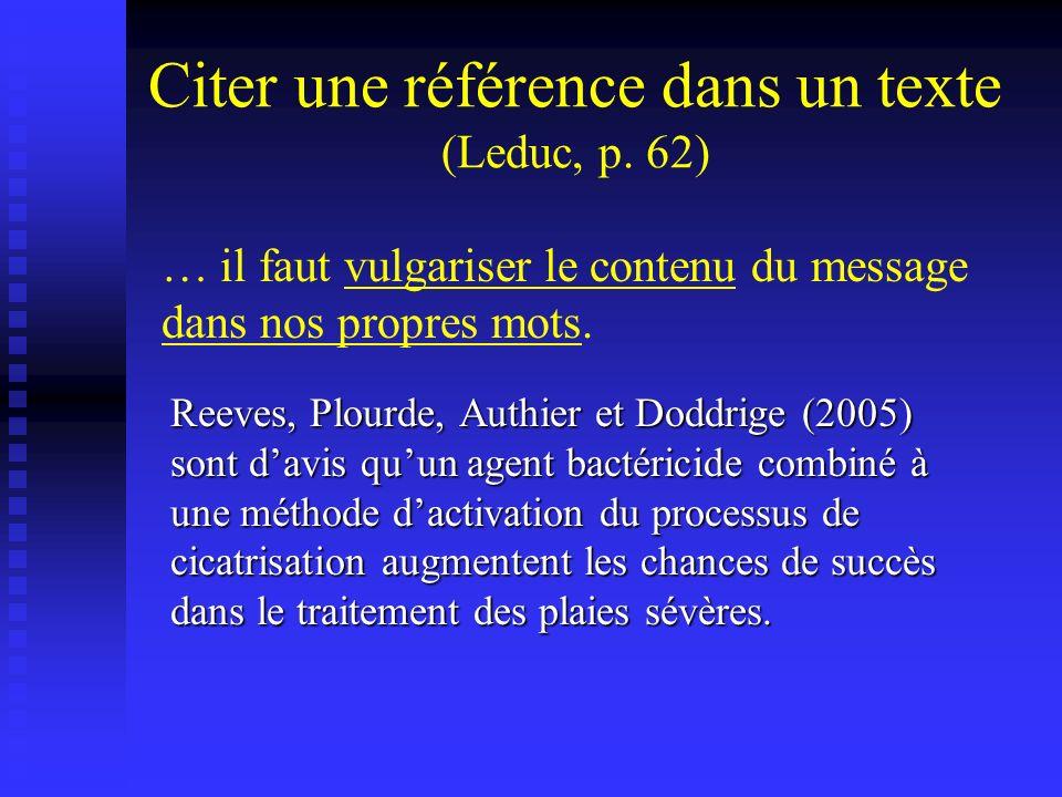 Citer une référence dans un texte (Leduc, p. 62) Reeves, Plourde, Authier et Doddrige (2005) sont davis quun agent bactéricide combiné à une méthode d