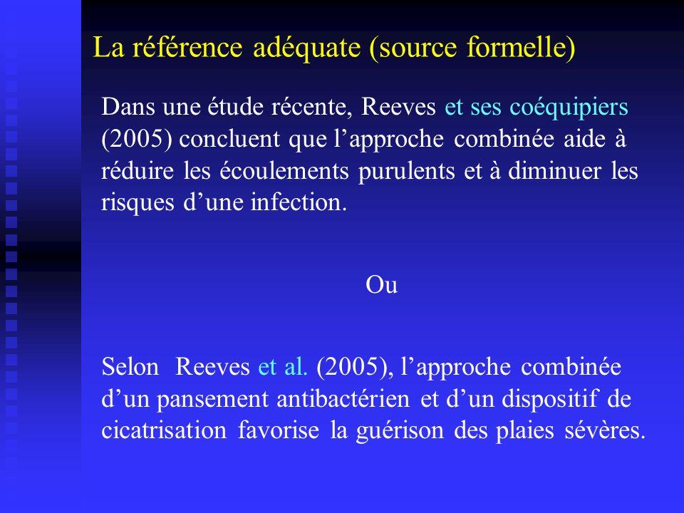 Dans une étude récente, Reeves et ses coéquipiers (2005) concluent que lapproche combinée aide à réduire les écoulements purulents et à diminuer les risques dune infection.