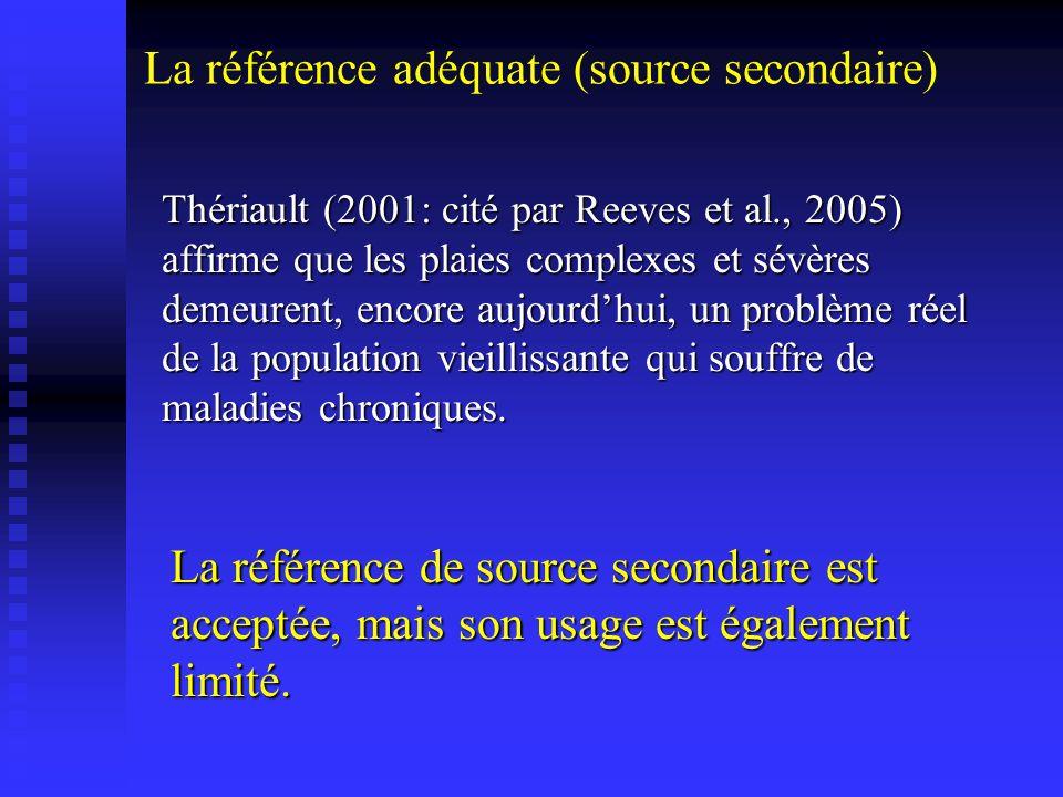 Thériault (2001: cité par Reeves et al., 2005) affirme que les plaies complexes et sévères demeurent, encore aujourdhui, un problème réel de la population vieillissante qui souffre de maladies chroniques.