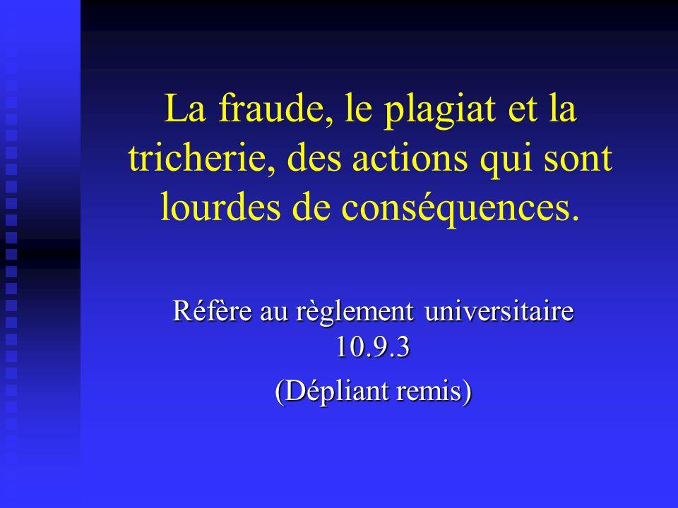 La fraude, le plagiat et la tricherie, des actions qui sont lourdes de conséquences. Réfère au règlement universitaire 10.9.3 (Dépliant remis)