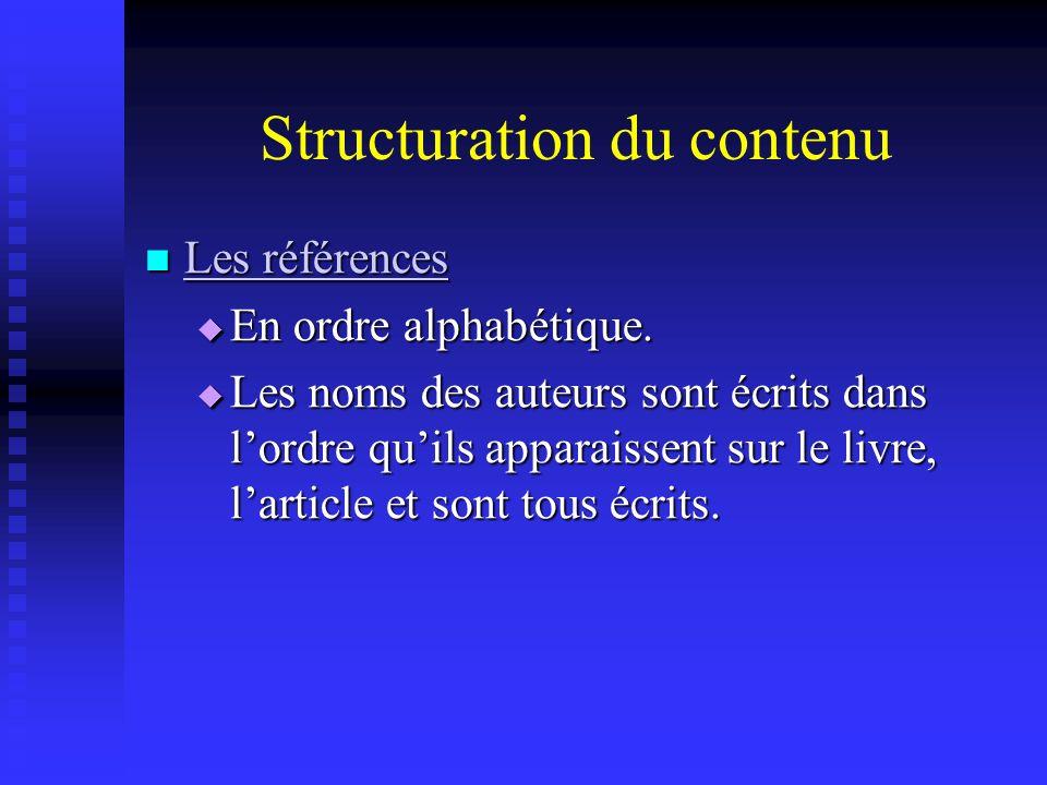 Structuration du contenu Les références Les références Les références Les références En ordre alphabétique. En ordre alphabétique. Les noms des auteur