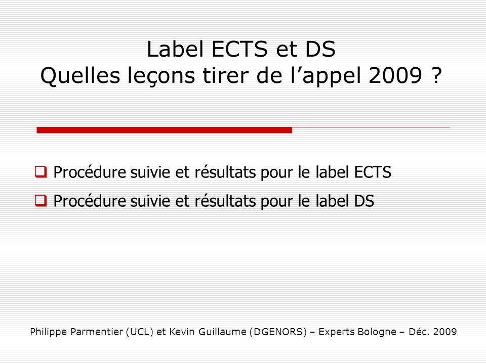 Label ECTS et DS Quelles leçons tirer de lappel 2009 ? Philippe Parmentier (UCL) et Kevin Guillaume (DGENORS) – Experts Bologne – Déc. 2009 Procédure