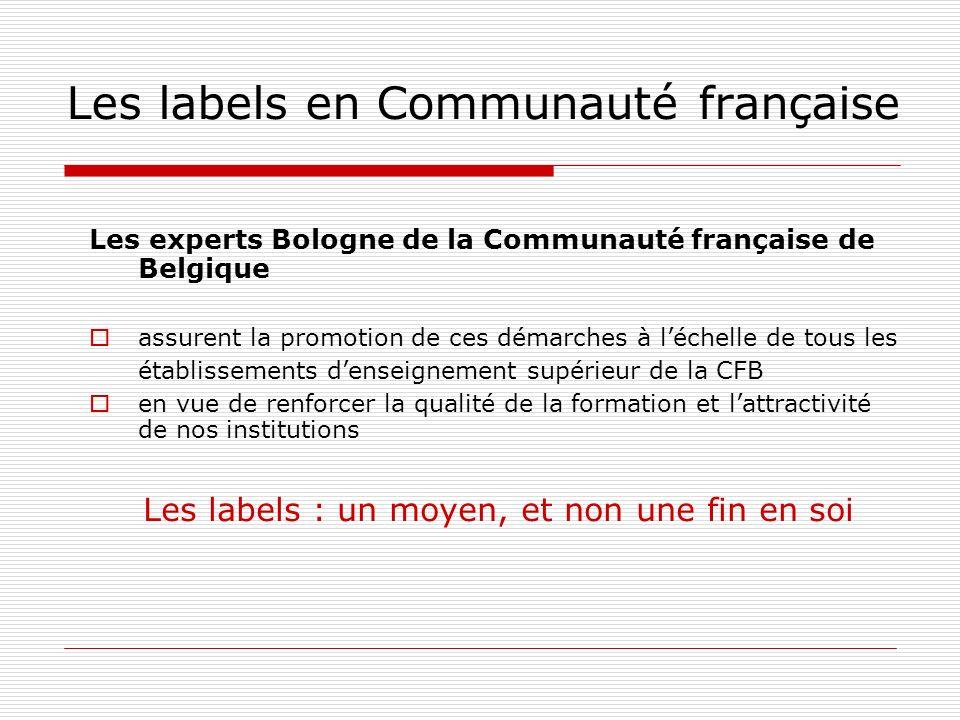 Les labels en Communauté française Les experts Bologne de la Communauté française de Belgique assurent la promotion de ces démarches à léchelle de tous les établissements denseignement supérieur de la CFB en vue de renforcer la qualité de la formation et lattractivité de nos institutions Les labels : un moyen, et non une fin en soi
